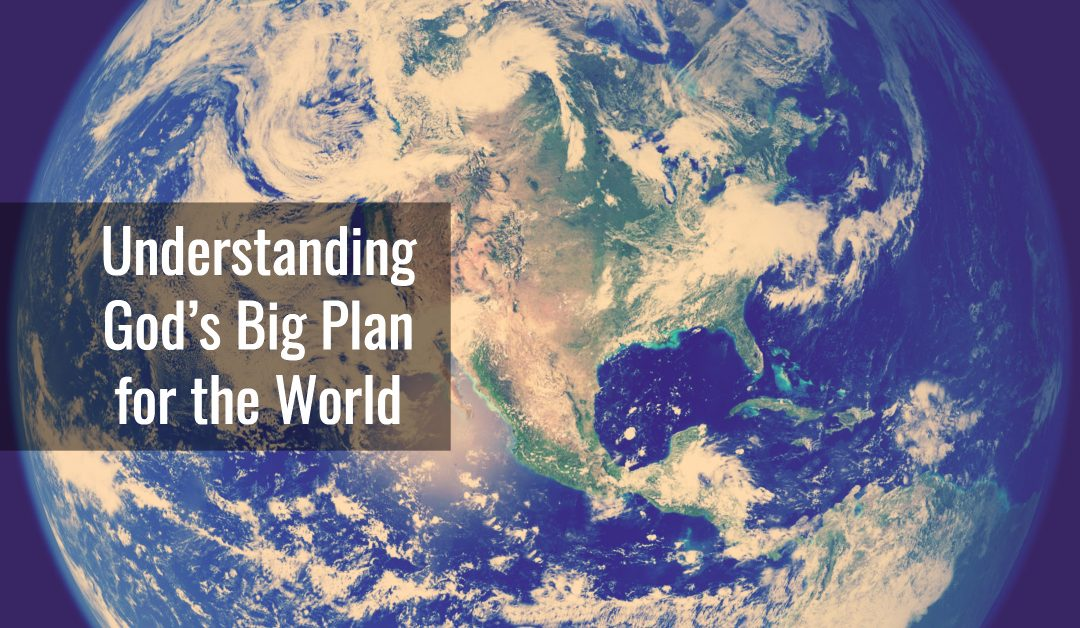 God's Big Plan for the World