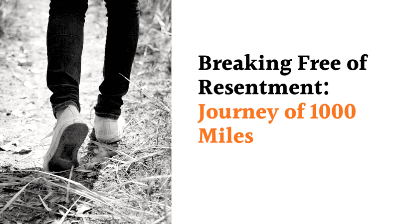 Breaking Free of Resentment: Journey of 1000 Miles